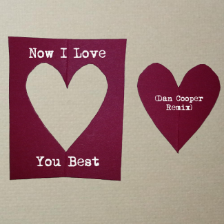 Now I Love You Best (Dan Cooper Remix)