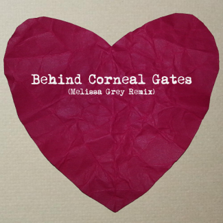 Behind Corneal Gates (Melissa Grey Remix)