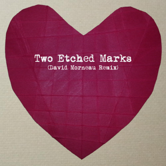 Two Etched Marks (David Morneau Remix)