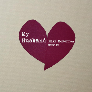 My Husband (Mike McFerron Remix)