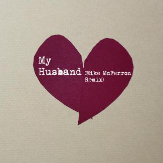 My Husband (Mike McFerron Remix)
